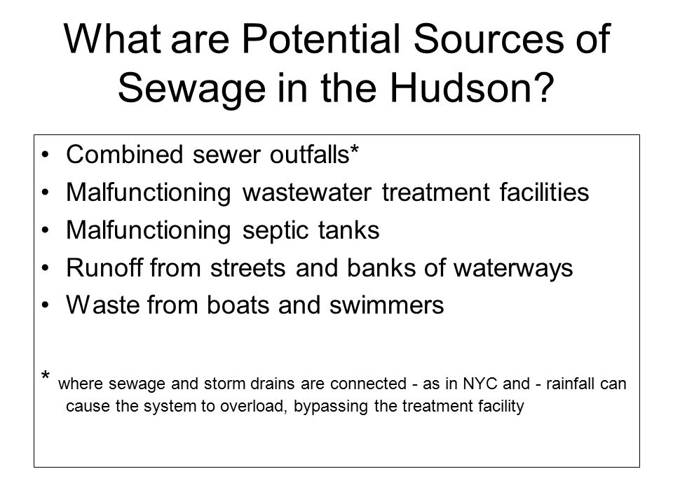 What are Potential Sources of Sewage in the Hudson? Combined sewer outfalls* Malfunctioning wastewater treatment facilities Malfunctioning septic tank
