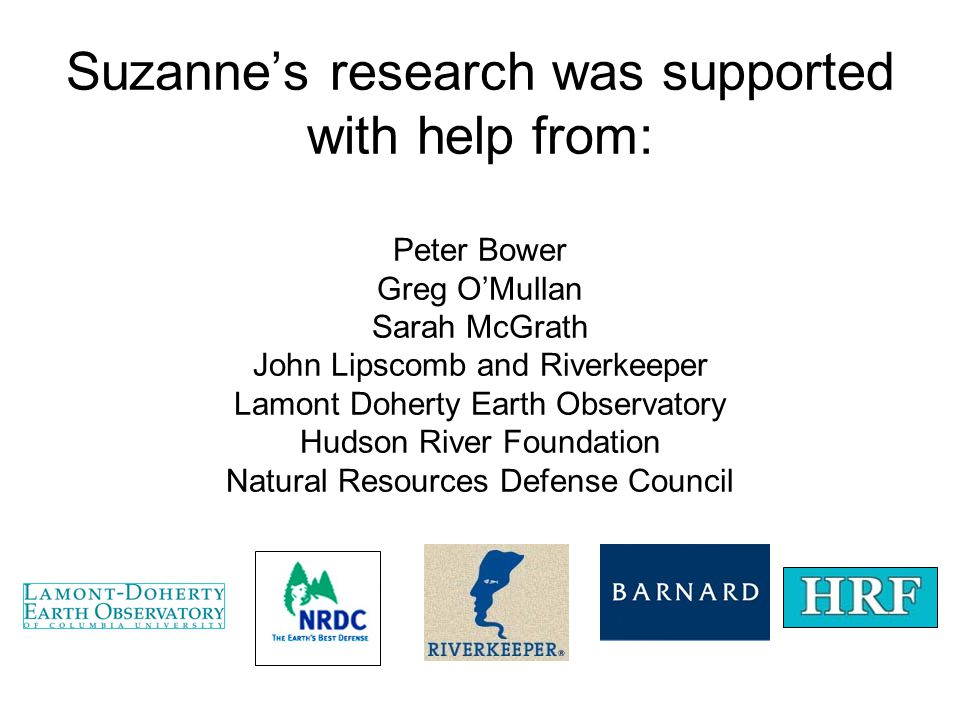 Suzanne's research was supported with help from: Peter Bower Greg O'Mullan Sarah McGrath John Lipscomb and Riverkeeper Lamont Doherty Earth Observator