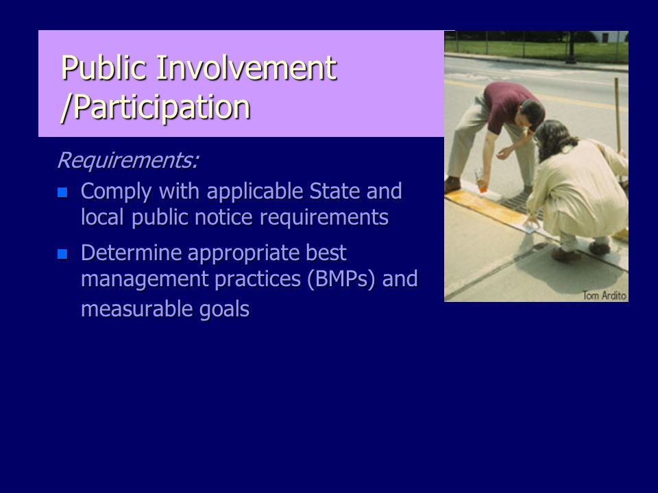 Public Involvement /Participation Requirements: n Comply with applicable State and local public notice requirements n Determine appropriate best management practices (BMPs) and measurable goals