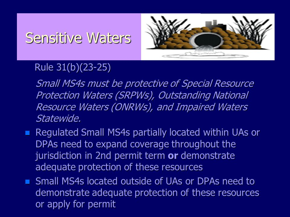 Sensitive Waters Rule 31(b)(23-25) Rule 31(b)(23-25) Small MS4s must be protective of Special Resource Protection Waters (SRPWs), Outstanding National Resource Waters (ONRWs), and Impaired Waters Statewide.