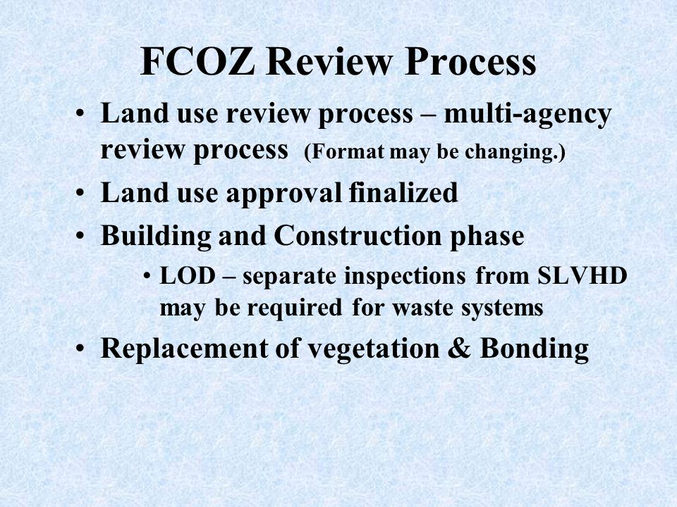 FCOZ Review Process Land use review process – multi-agency review process (Format may be changing.) Land use approval finalized Building and Construct