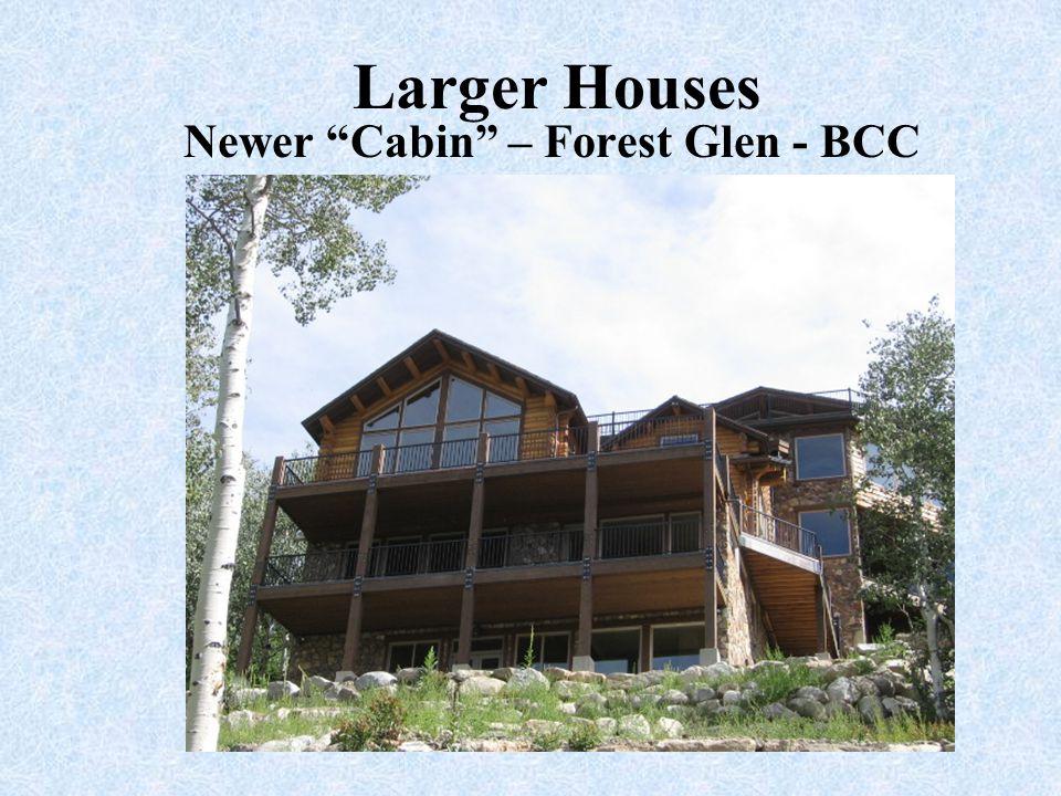 "Larger Houses Newer ""Cabin"" – Forest Glen - BCC"