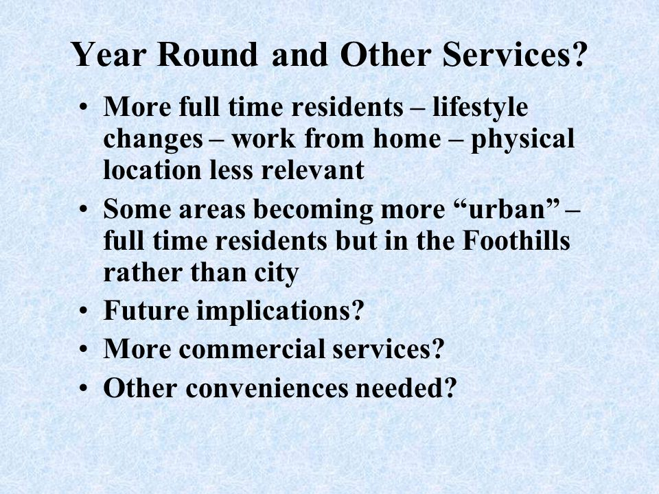 Year Round and Other Services? More full time residents – lifestyle changes – work from home – physical location less relevant Some areas becoming mor