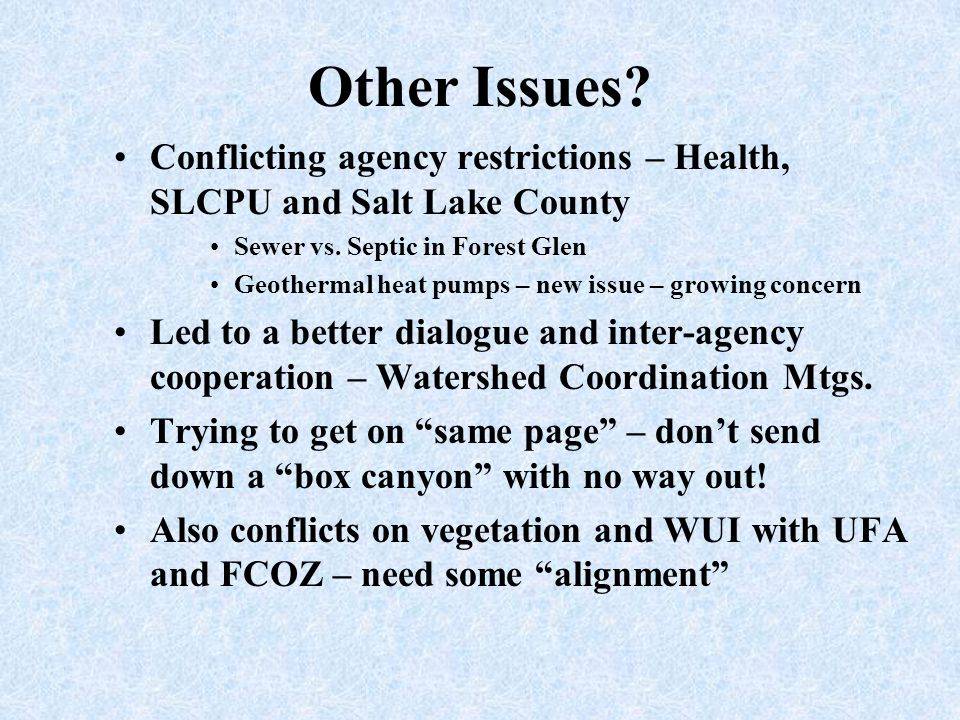 Other Issues? Conflicting agency restrictions – Health, SLCPU and Salt Lake County Sewer vs. Septic in Forest Glen Geothermal heat pumps – new issue –