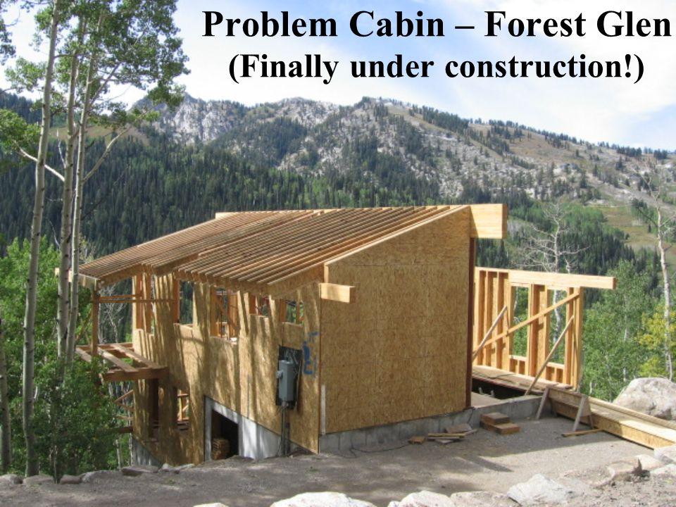 Problem Cabin – Forest Glen (Finally under construction!)