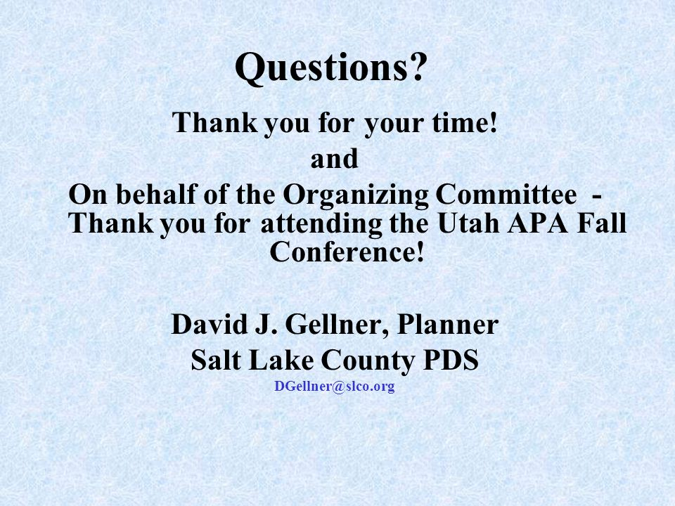 Questions? Thank you for your time! and On behalf of the Organizing Committee - Thank you for attending the Utah APA Fall Conference! David J. Gellner