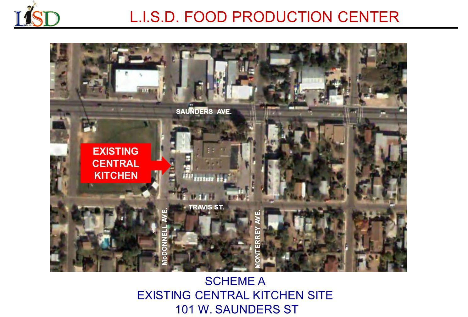 L.I.S.D. FOOD PRODUCTION CENTER SCHEME A EXISTING CENTRAL KITCHEN SITE 101 W.
