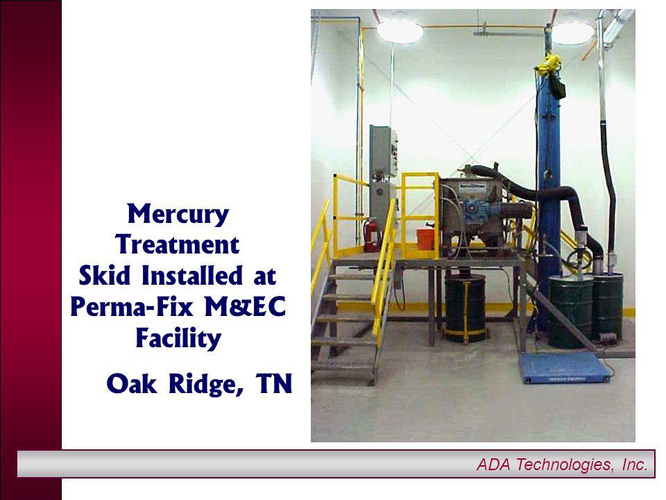 ADA Technologies, Inc. Mercury Treatment Skid Installed at Perma-Fix M&EC Facility Oak Ridge, TN