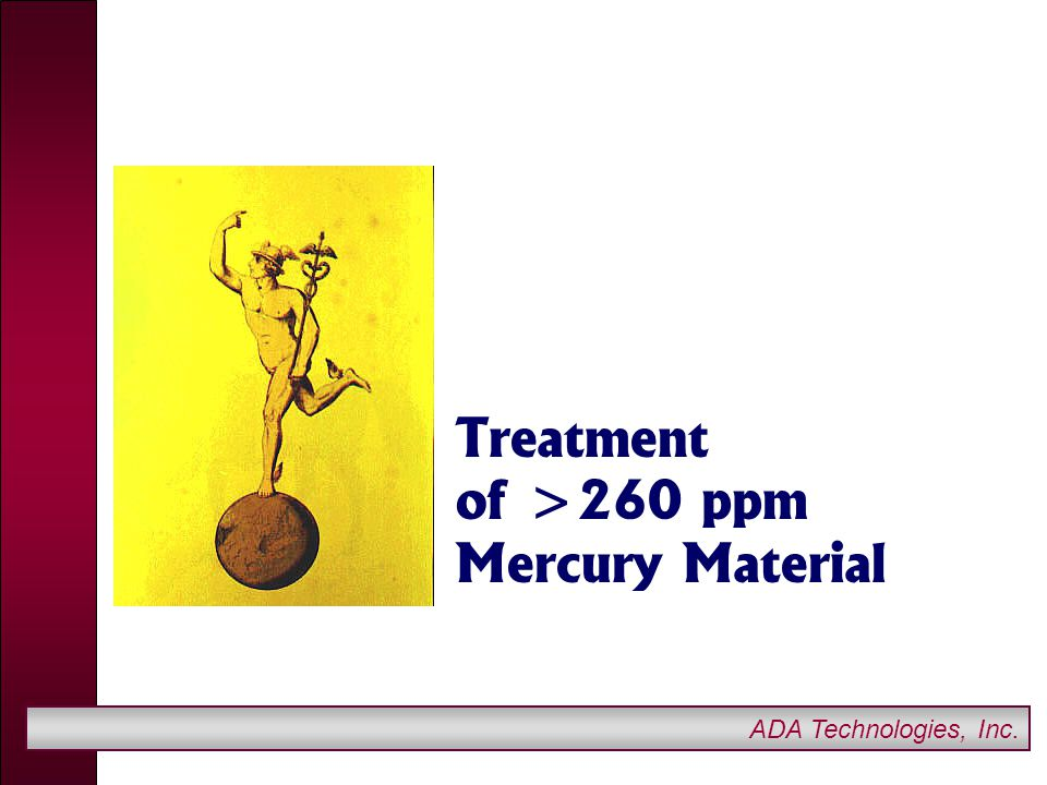 ADA Technologies, Inc. Treatment of >260 ppm Mercury Material