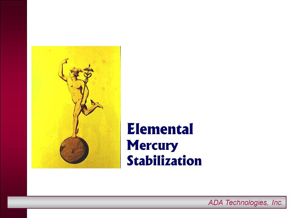 ADA Technologies, Inc. Elemental Mercury Stabilization