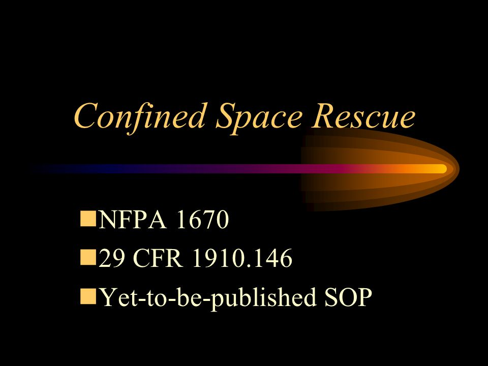 Confined Space Rescue nNFPA 1670 n29 CFR 1910.146 nYet-to-be-published SOP