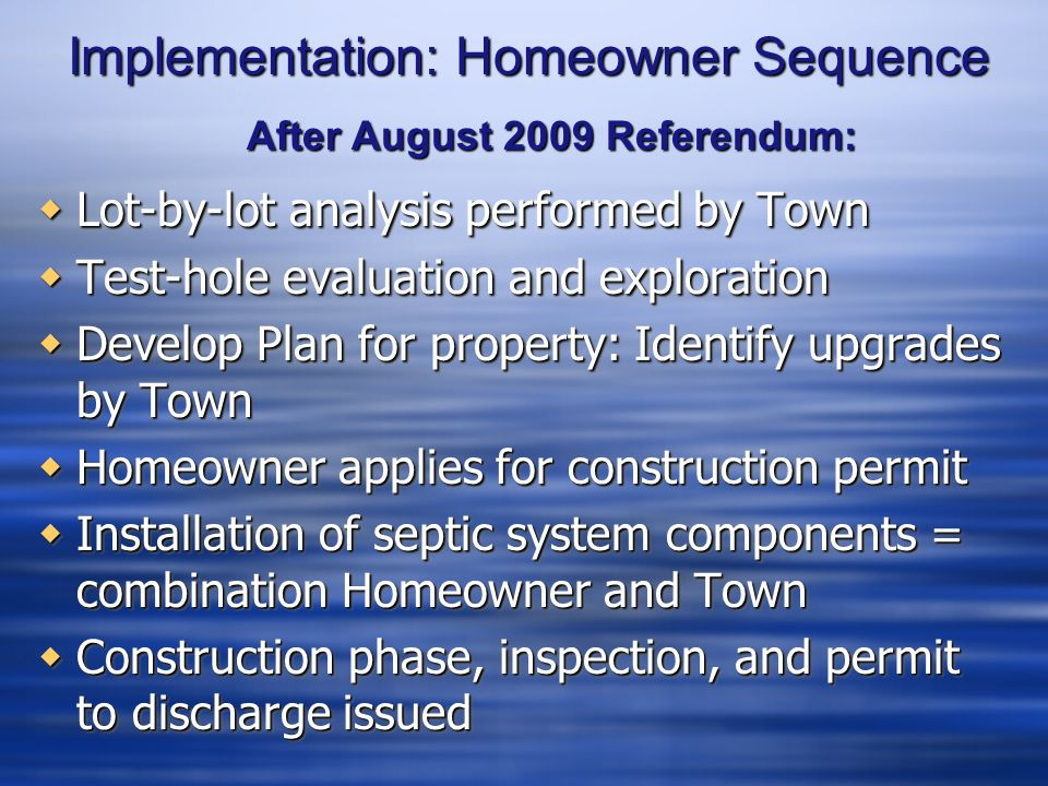 Implementation: Homeowner Sequence  Lot-by-lot analysis performed by Town  Test-hole evaluation and exploration  Develop Plan for property: Identif