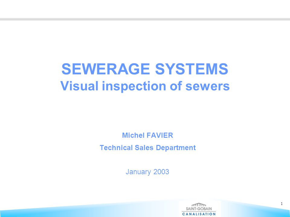 1 SEWERAGE SYSTEMS Visual inspection of sewers Michel FAVIER Technical Sales Department January 2003
