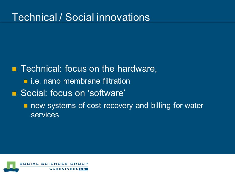 Technical / Social innovations Technical: focus on the hardware, i.e.