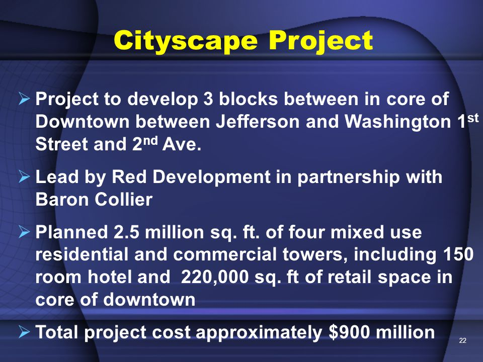 22  Project to develop 3 blocks between in core of Downtown between Jefferson and Washington 1 st Street and 2 nd Ave.
