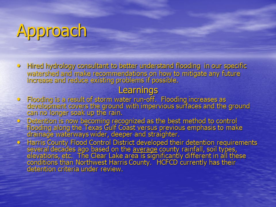 Approach Hired hydrology consultant to better understand flooding in our specific watershed and make recommendations on how to mitigate any future increase and reduce existing problems if possible.
