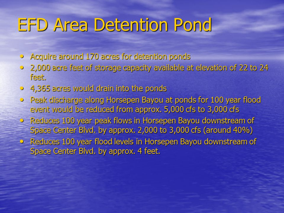 EFD Area Detention Pond Acquire around 170 acres for detention ponds Acquire around 170 acres for detention ponds 2,000 acre feet of storage capacity available at elevation of 22 to 24 feet.