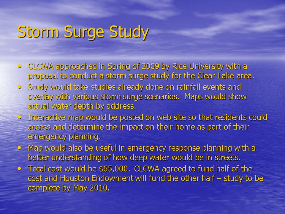 Storm Surge Study CLCWA approached in Spring of 2009 by Rice University with a proposal to conduct a storm surge study for the Clear Lake area. CLCWA