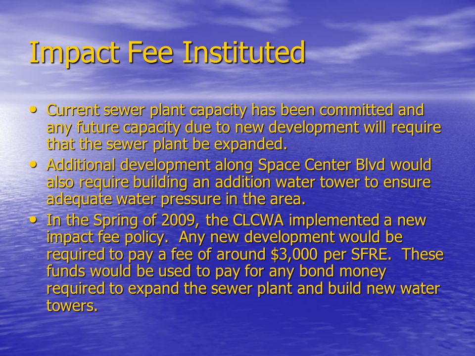 Impact Fee Instituted Current sewer plant capacity has been committed and any future capacity due to new development will require that the sewer plant