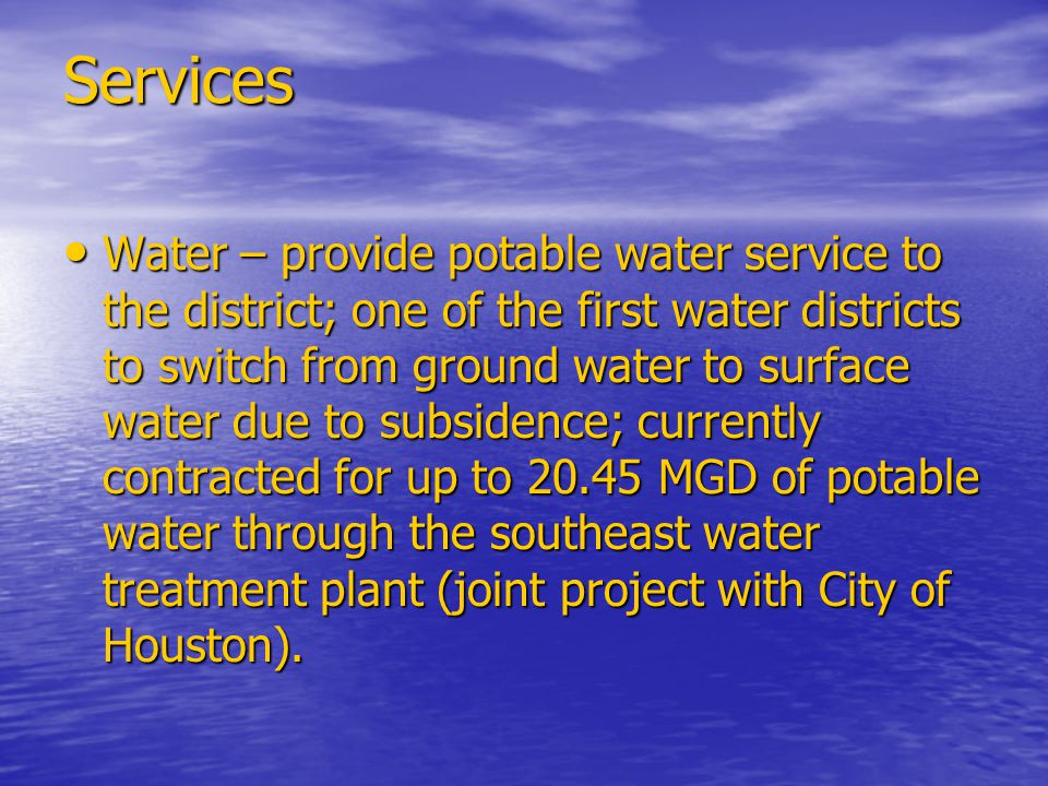Services Water – provide potable water service to the district; one of the first water districts to switch from ground water to surface water due to s