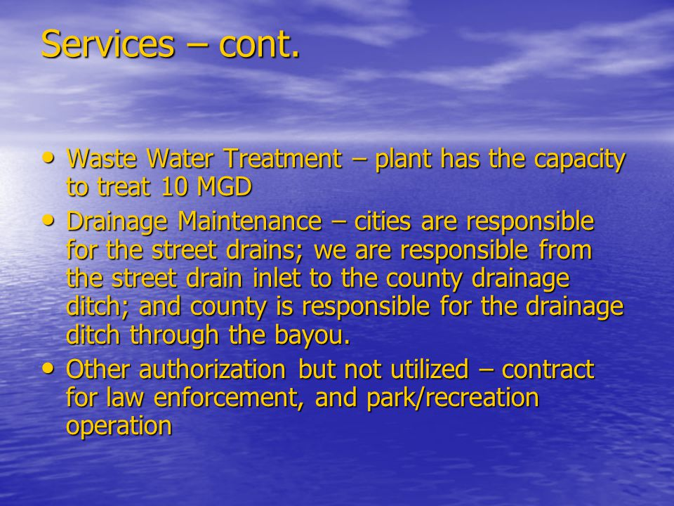 Services – cont. Waste Water Treatment – plant has the capacity to treat 10 MGD Waste Water Treatment – plant has the capacity to treat 10 MGD Drainag