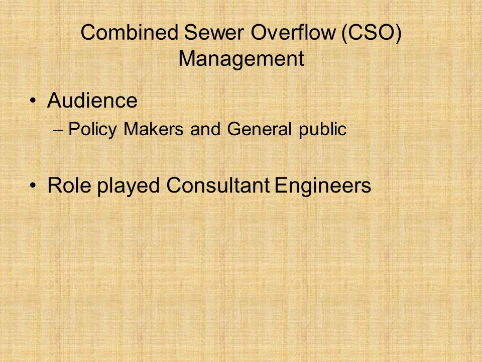 Combined Sewer Overflow (CSO) Management Audience –Policy Makers and General public Role played Consultant Engineers