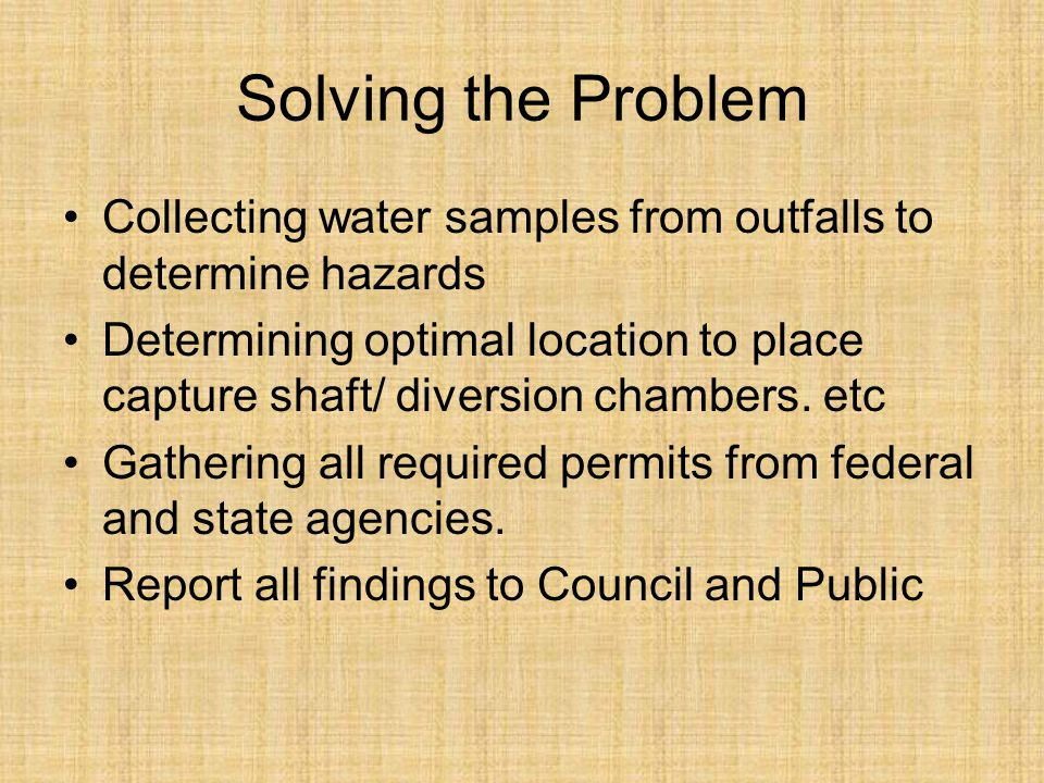 Solving the Problem Collecting water samples from outfalls to determine hazards Determining optimal location to place capture shaft/ diversion chambers.