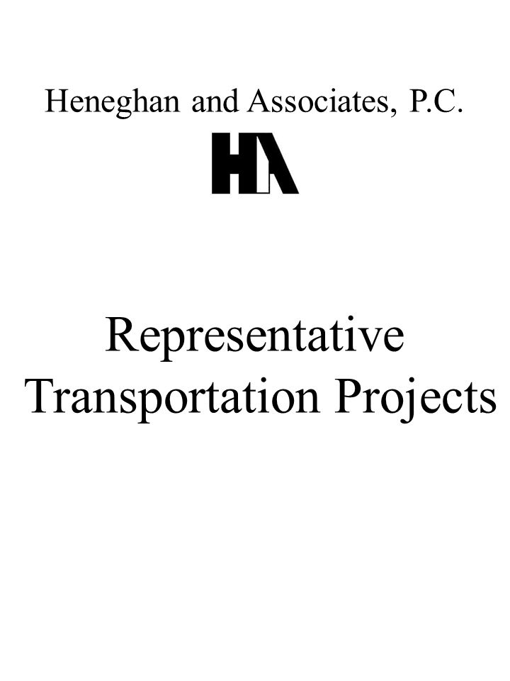 Heneghan and Associates, P.C. Representative Transportation Projects
