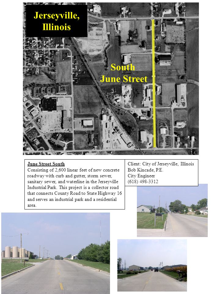 South June Street Jerseyville, Illinois June Street South Consisting of 2,600 linear feet of new concrete roadway with curb and gutter, storm sewer, sanitary sewer, and waterline in the Jerseyville Industrial Park.