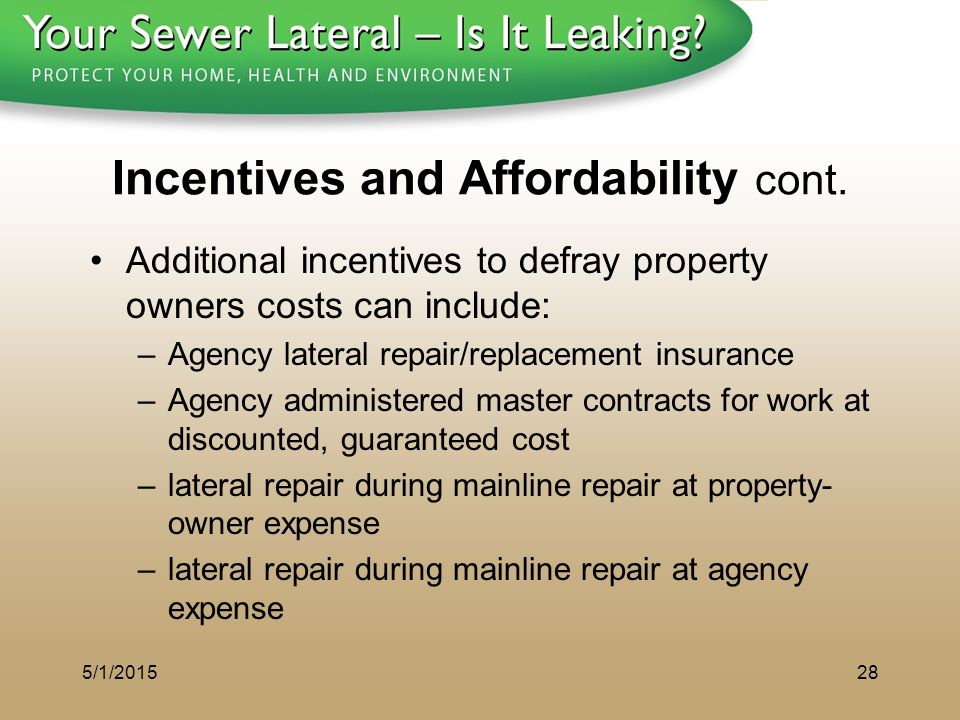 1 - 8 0 0 - S A V E - R - B A Y Incentives and Affordability cont. Additional incentives to defray property owners costs can include: –Agency lateral