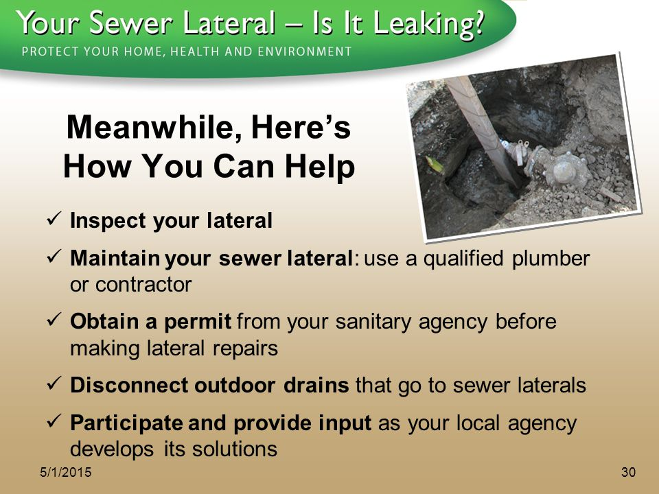 1 - 8 0 0 - S A V E - R - B A Y Meanwhile, Here's How You Can Help Inspect your lateral Maintain your sewer lateral: use a qualified plumber or contra