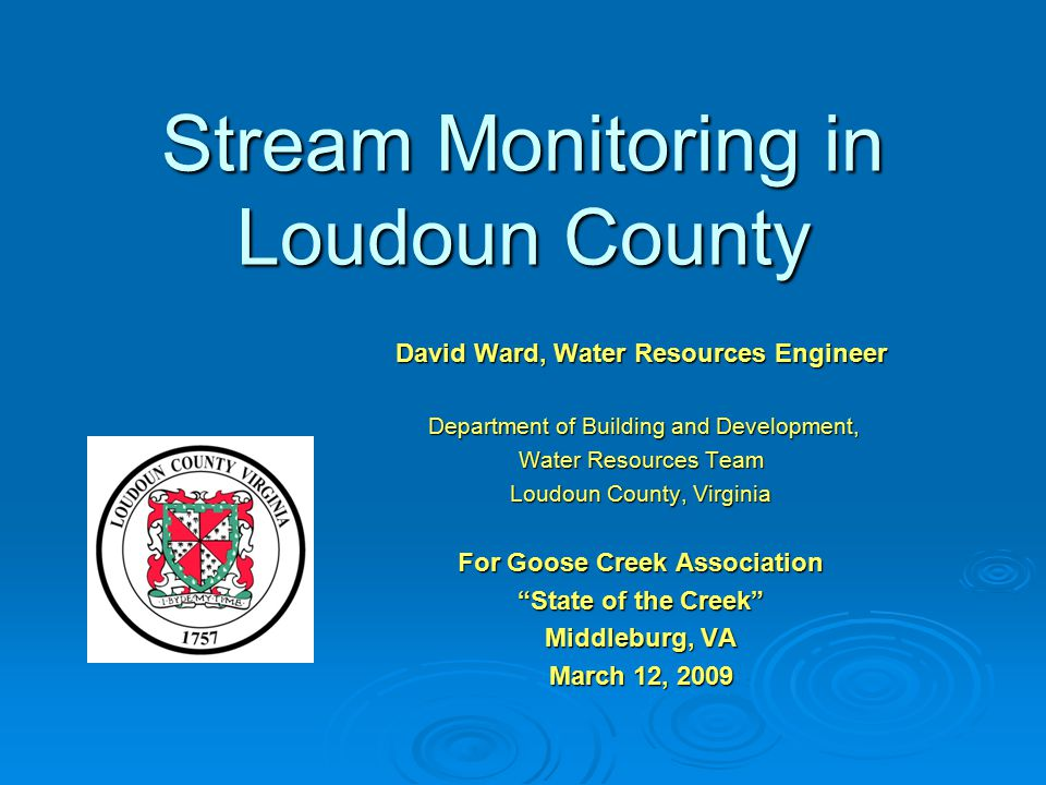 Stream Monitoring in Loudoun County David Ward, Water Resources Engineer Department of Building and Development, Department of Building and Developmen