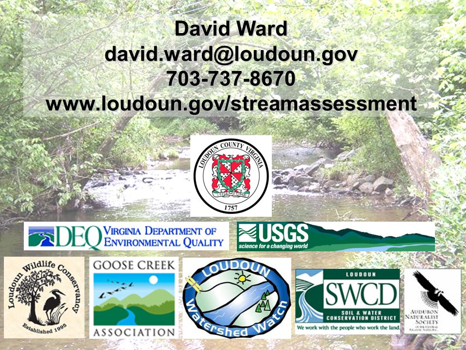 David Ward david.ward@loudoun.gov 703-737-8670 www.loudoun.gov/streamassessment