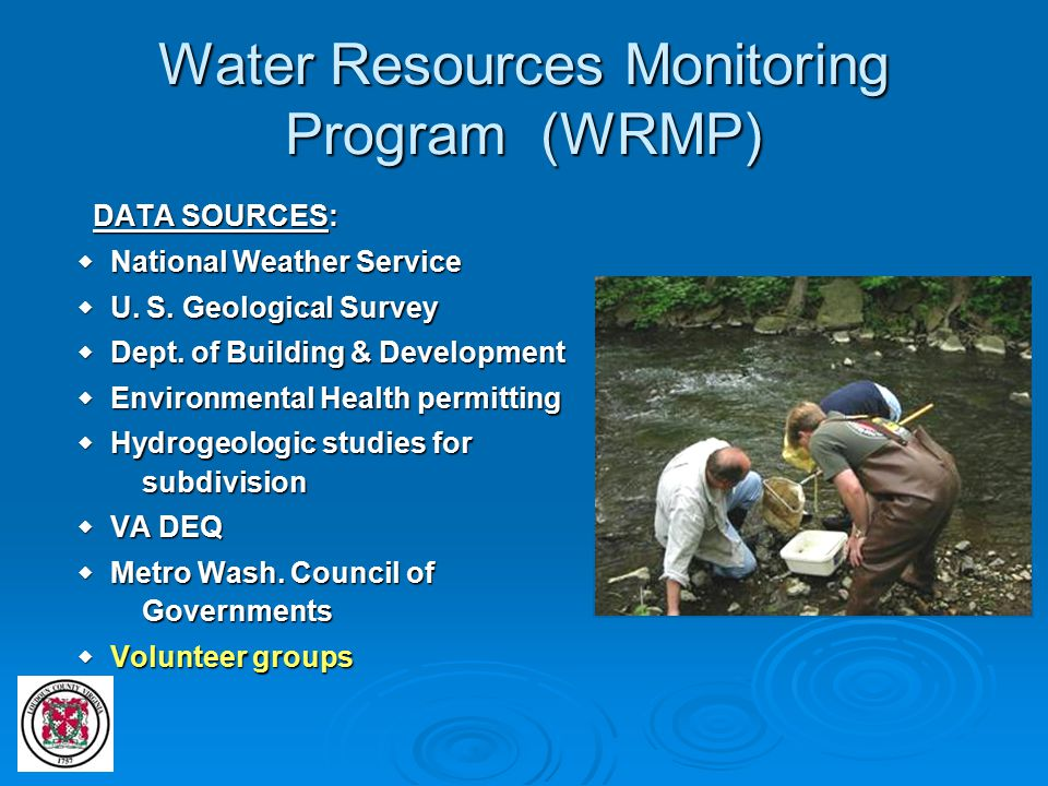 Water Resources Monitoring Program (WRMP) DATA SOURCES: DATA SOURCES:  National Weather Service  U. S. Geological Survey  Dept. of Building & Devel