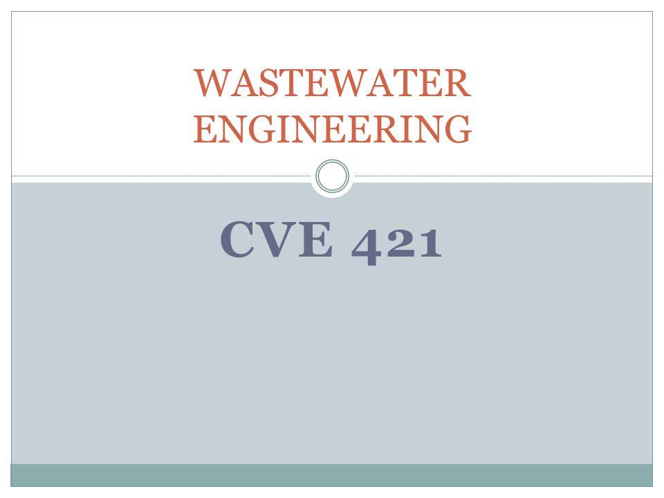 CVE 421 WASTEWATER ENGINEERING