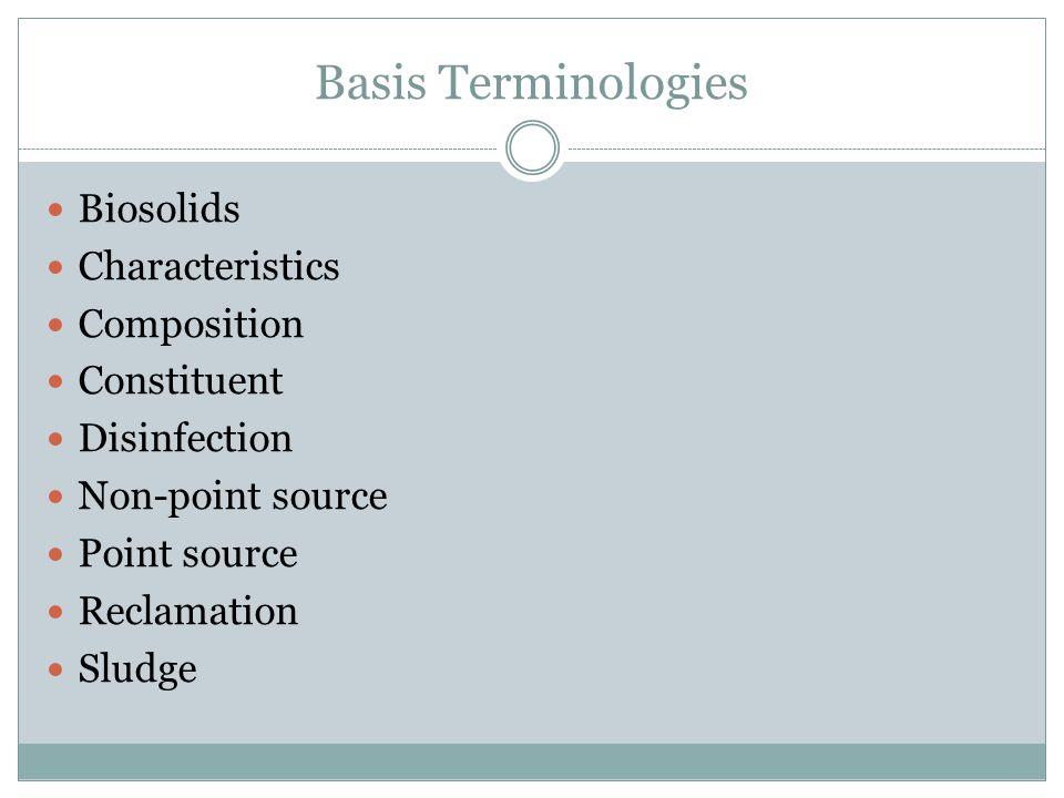 Basis Terminologies Biosolids Characteristics Composition Constituent Disinfection Non-point source Point source Reclamation Sludge