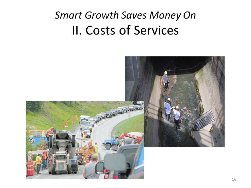 Smart Growth Saves Money On II. Costs of Services 16