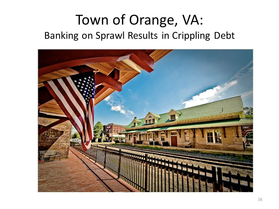 Town of Orange, VA: Banking on Sprawl Results in Crippling Debt 36