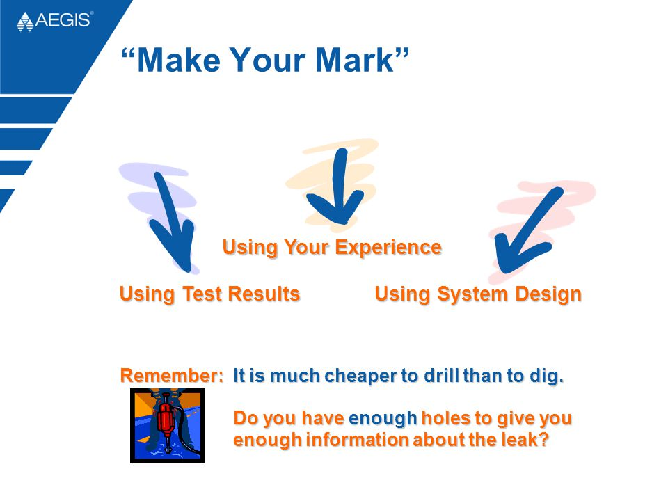 """Using Test Results Using System Design Using Your Experience """"Make Your Mark"""" Remember:It is much cheaper to drill than to dig. Remember: It is much c"""