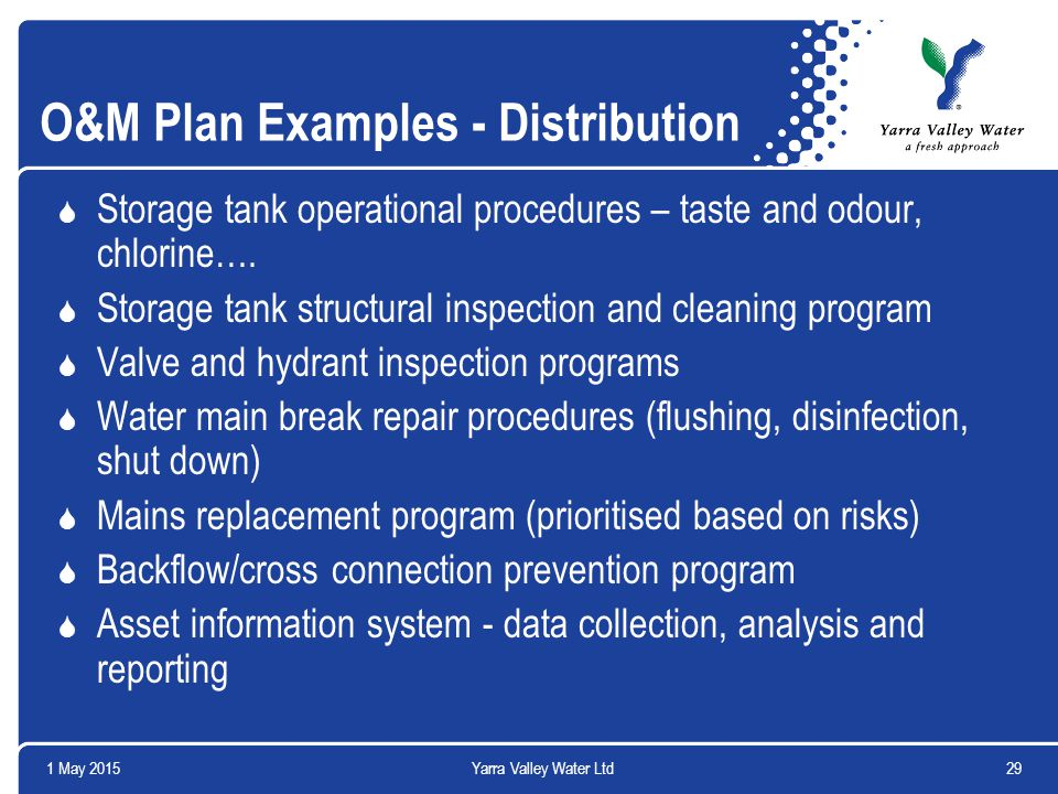 1 May 201529Yarra Valley Water Ltd O&M Plan Examples - Distribution  Storage tank operational procedures – taste and odour, chlorine….