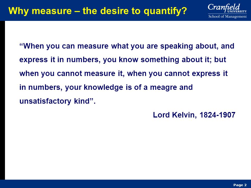 "Page 2 Why measure – the desire to quantify? ""When you can measure what you are speaking about, and express it in numbers, you know something about it"