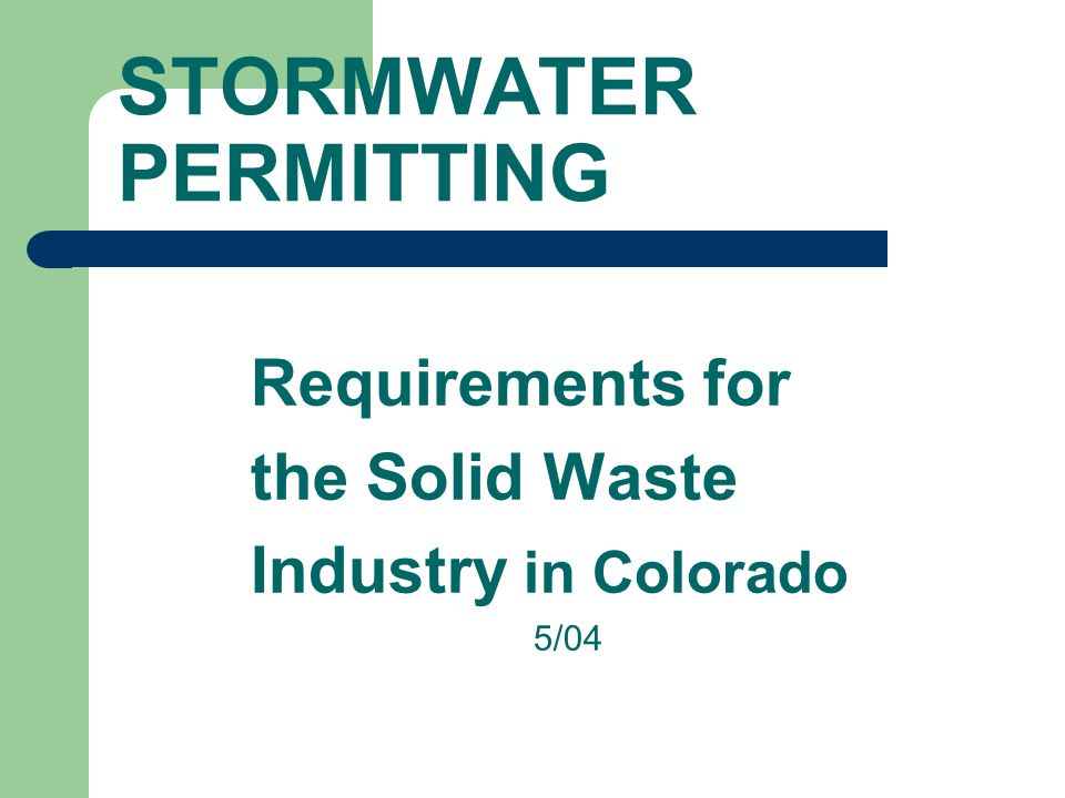 STORMWATER PERMITTING Requirements for the Solid Waste Industry in Colorado 5/04