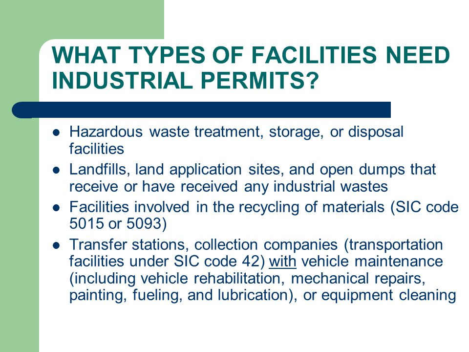 WHAT TYPES OF FACILITIES NEED INDUSTRIAL PERMITS.