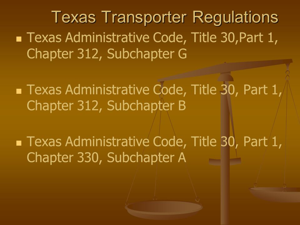 Texas Transporter Regulations Texas Administrative Code, Title 30,Part 1, Chapter 312, Subchapter G Texas Administrative Code, Title 30, Part 1, Chapt
