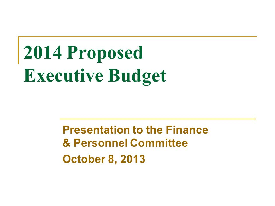 2014 Proposed Executive Budget Presentation to the Finance & Personnel Committee October 8, 2013