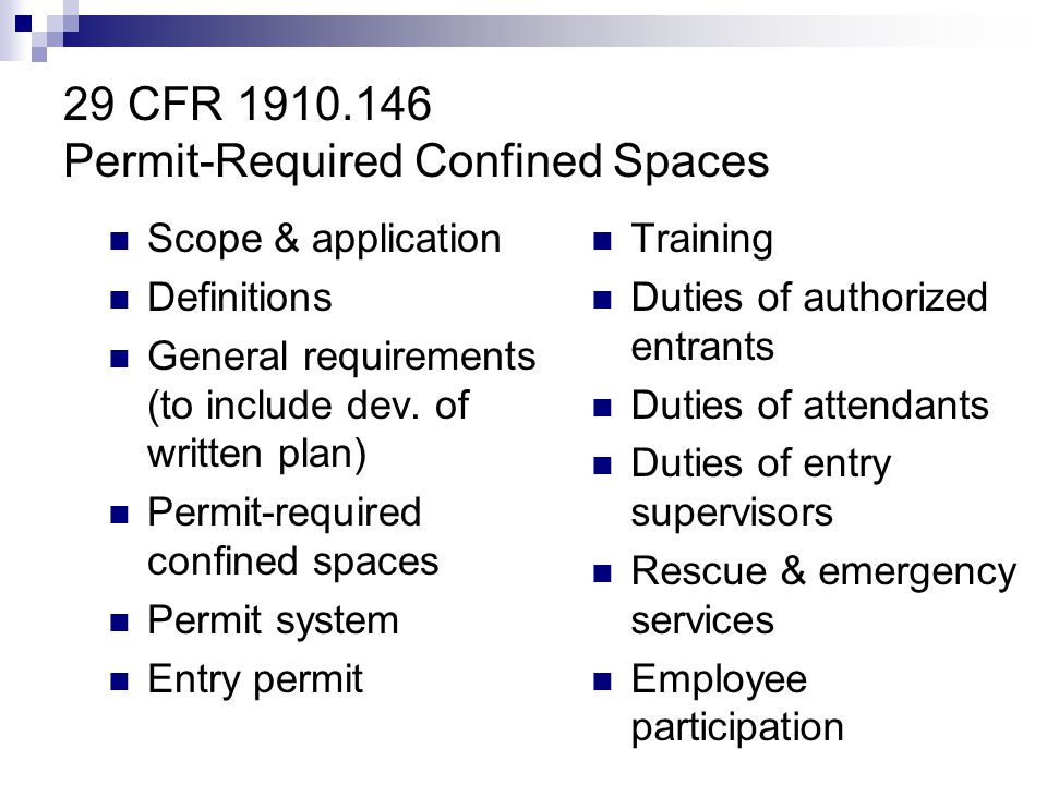 29 CFR 1910.146 Permit-Required Confined Spaces Scope & application Definitions General requirements (to include dev. of written plan) Permit-required