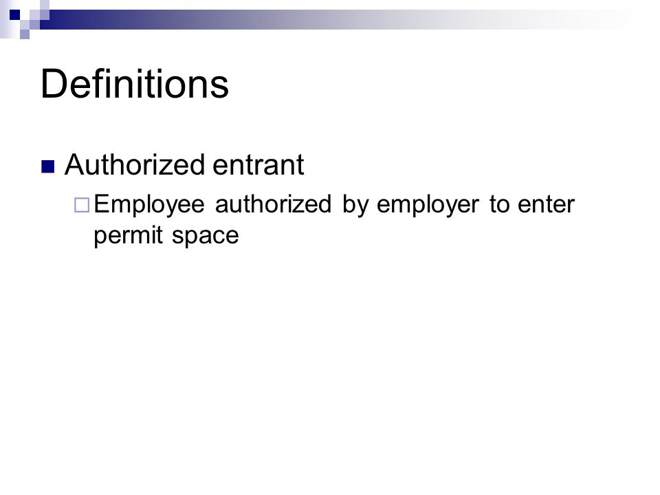Definitions Authorized entrant  Employee authorized by employer to enter permit space