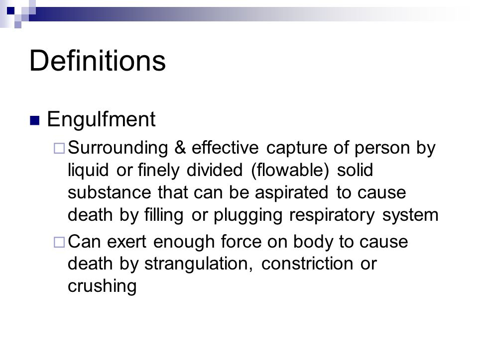 Definitions Engulfment  Surrounding & effective capture of person by liquid or finely divided (flowable) solid substance that can be aspirated to cau