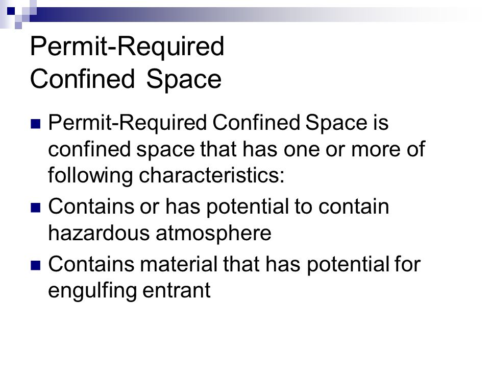 Permit-Required Confined Space Permit-Required Confined Space is confined space that has one or more of following characteristics: Contains or has pot