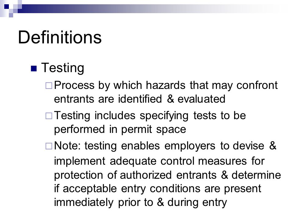 Definitions Testing  Process by which hazards that may confront entrants are identified & evaluated  Testing includes specifying tests to be perform